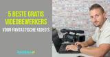 De 5 beste gratis videobewerkers voor fantastische video's