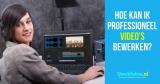 Hoe kan ik professioneel video's bewerken?